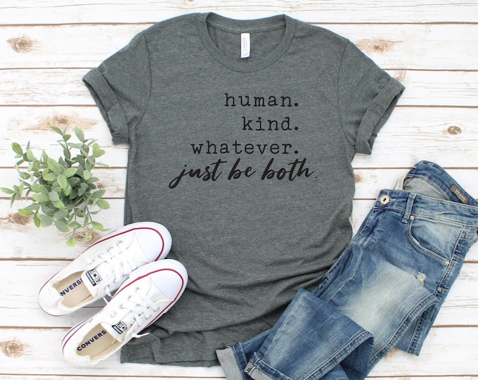 Human Kind Be Both, Choose Kind Shirt, Kindness Matters, Be Kind T Shirt, Humble and Kind Shirt, Human Kind Shirt, Inspirational Shirts