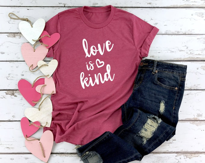 Love is Kind Shirt, Women's Valentines Day Shirt, Womens Graphic Tee