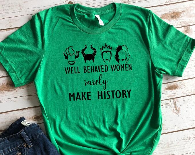 Well Behaved Women Rarely Make History, Disney Villains, Disney Vacation Tshirt, Disney World, Disneyland