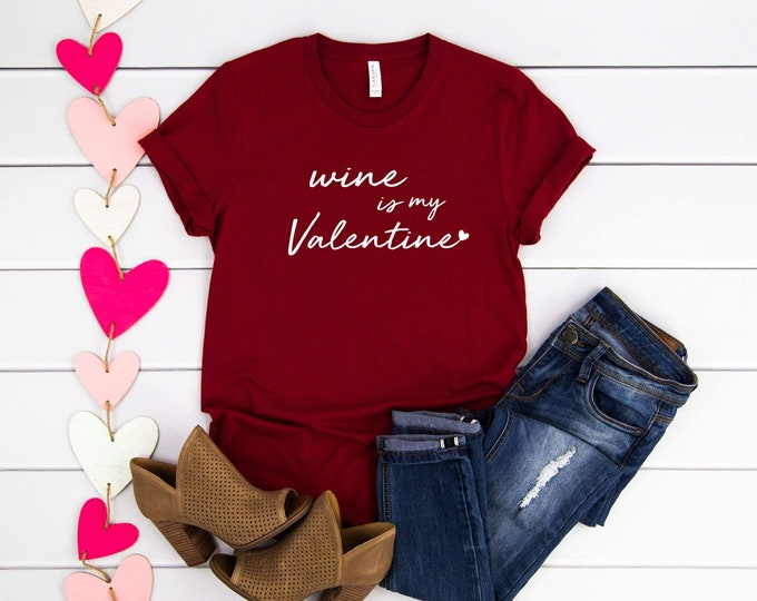 Wine Is My Valentine, Womens Valentines Day Shirt, Graphic Tees, Funny Shirts