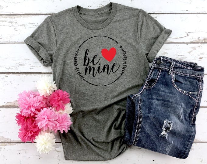 Be Mine, Women's Valentines Day shirt, Womens Graphic Tees, Valentines shirt