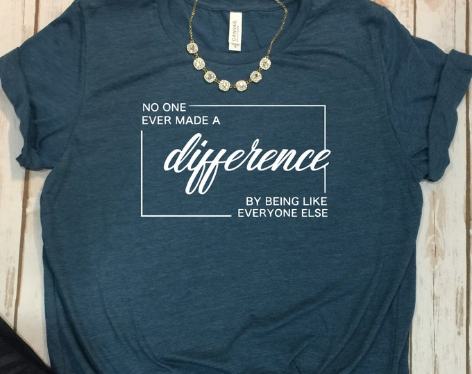 No One Ever Made A Difference By Being Like Everyone Else, Unisex Short Sleeve Shirt for Women