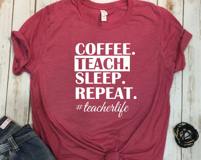 Coffee Teach Sleep Repeat Shirt, Cute Teacher Tshirt, Gift For Teacher