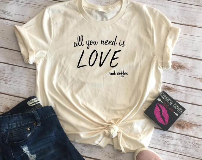 All You Need Is Love And Coffee, Valentines Shirt, Womens Valentine Shirt, Graphic Tees For Women
