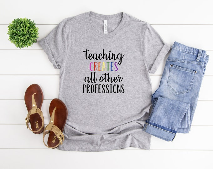 Teaching Creates All Other Professions, Teaching Tshirt, Womens Graphic Tee