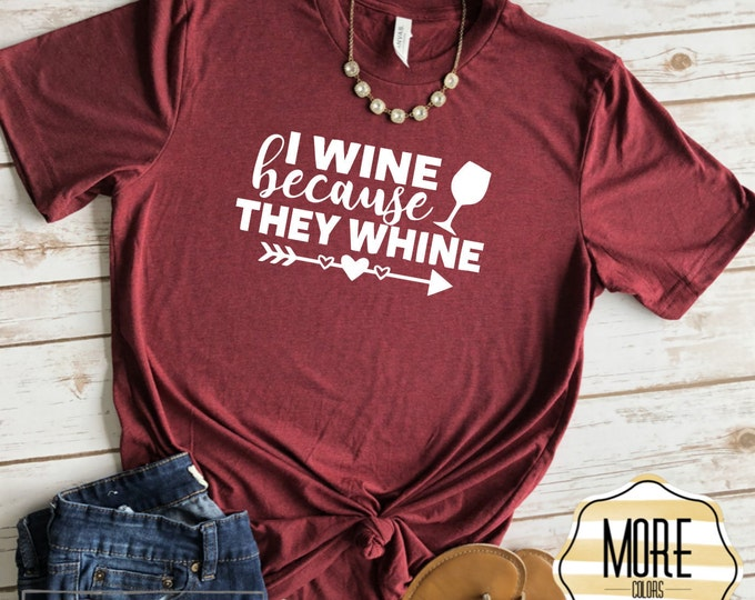 I Wine Because They Whine Shirt, Womens Graphic Tees, Funny Shirt for mom, Mom Life Tee