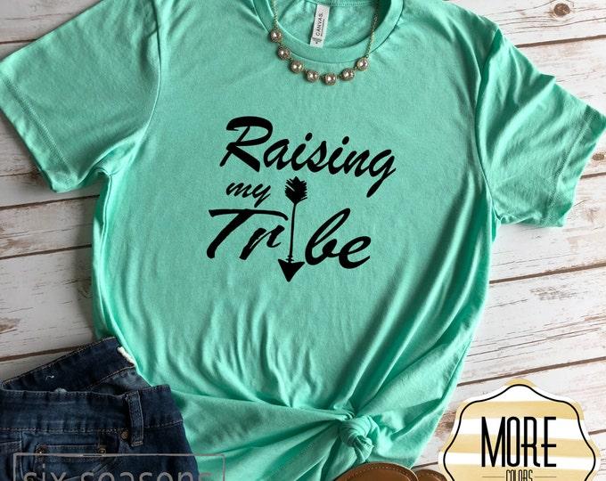 Raising My Tribe Shirt, Mom Life Tee, Mom Tribe Shirt, Bella Canvas Unisex Tshirt