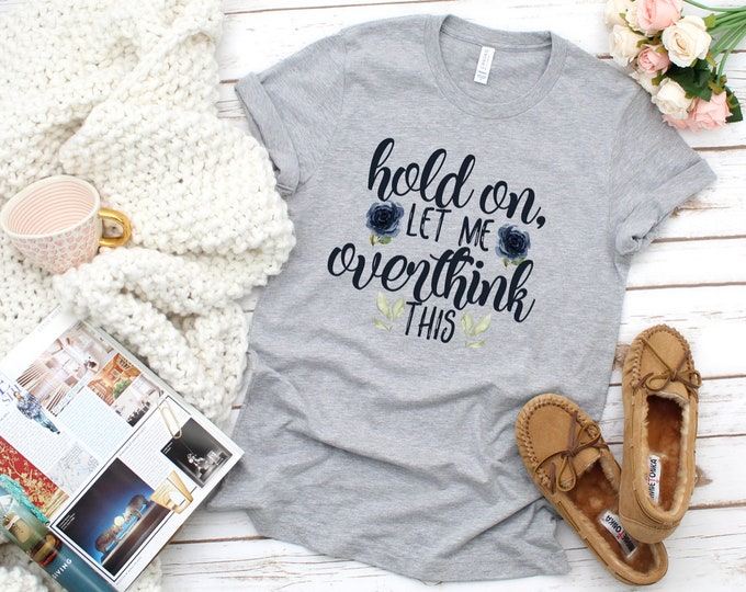 Hold On Let Me Overthink this, Womens Graphic Tee, Gift For Her, Sarcastic Shirt, Funny Tees, Tshirts