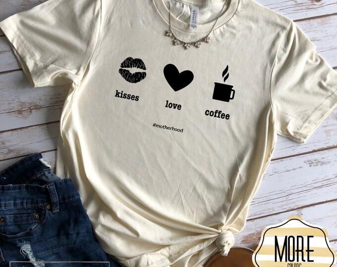 Kisses Love Coffee Shirt, Womens Graphic Tee, Mom Shirt, Mom Life Tee
