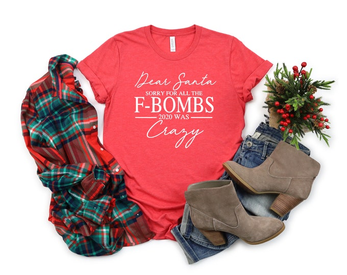 Dear Santa, Sorry for the F Bombs, 2020 was crazy, Im over it, 2020 sucks, women's Christmas graphic shirts