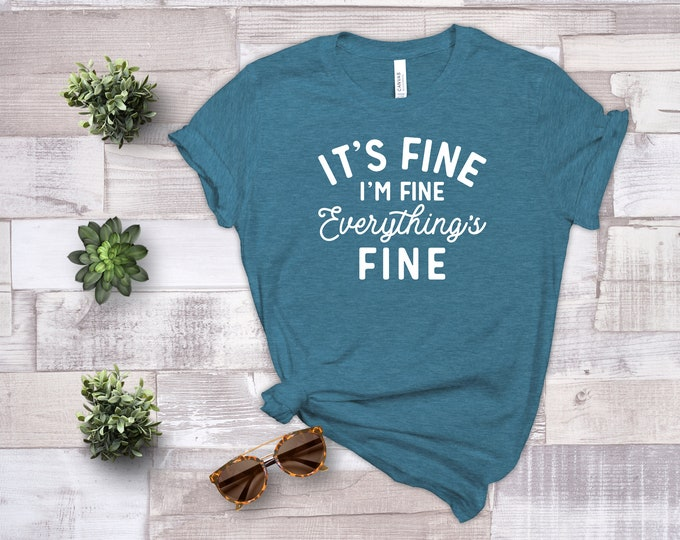 Everything is Fine, Funny Graphic Tee, Funny Tee, It's Fine,I'm Fine,Everything is Fine Shirt,Sarcastic Shirt,Introvert Tee