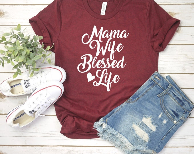 Mama Wife Blessed Life Shirt, Womens Graphic Tee, Blessed Mama Tee, Mom Shirt