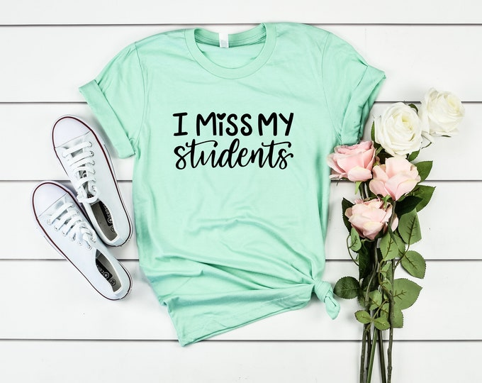 I Miss My Students Teacher Shirt, Virtual Learning, Distance Learning, Teacher Tee