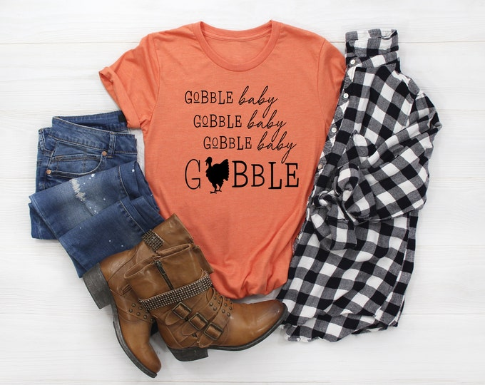 Gobble til you Wobble, Womens Thanksgiving Graphic Tshirt, Gobble Baby