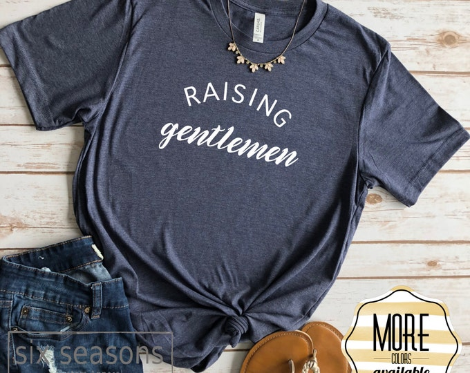 Raising Gentlemen, Mom Shirt, Boy Mom Shirt, Bella Canvas Unisex Tshirt