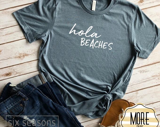 Hola Beaches, Summer Shirt, Beach Shirt, Womens Beach Shirt, Shady Beach Shirt, Vacay Shirts, Vacation Shirts, Beach Shirts, Vacation Shirt
