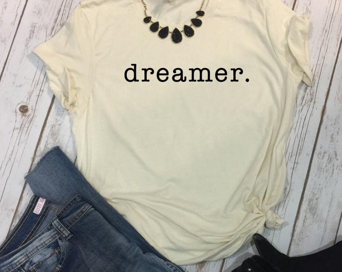 Dreamer, Inspirational Shirts, Dream Big, Inspirational, Boss Lady, Good Vibes Only, Girl Power Tshirt, Like A Boss, Inspirational Gifts