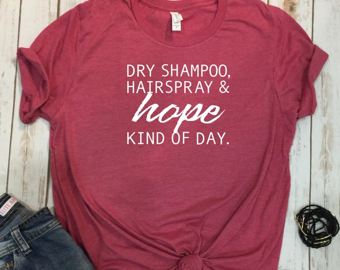 Dry Shampoo Hairspray and Hope Kind Of Day, Unisex Graphic T-shirt, Running on Hope