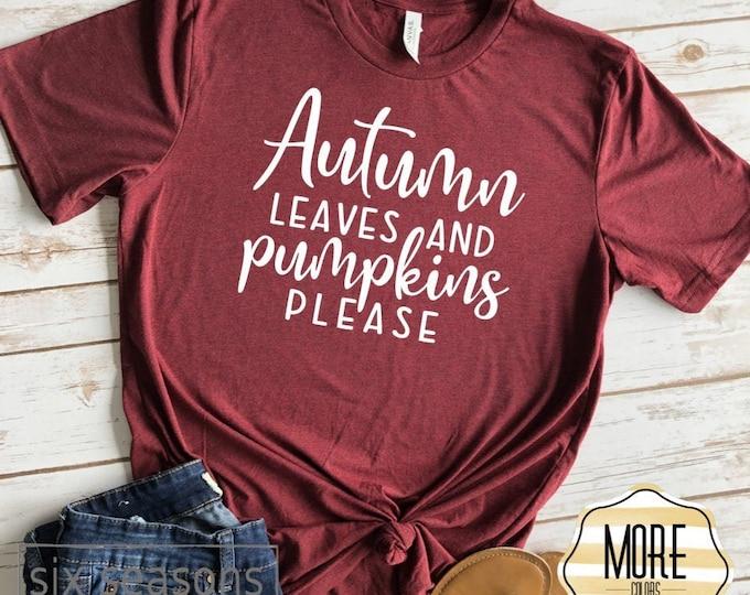 Autumn Leaves and Pumpkins Please | Cute Fall Shirts | Fall List | pumpkin shirt | Bella Tee | Soft TShirt | Women's Graphic Tee