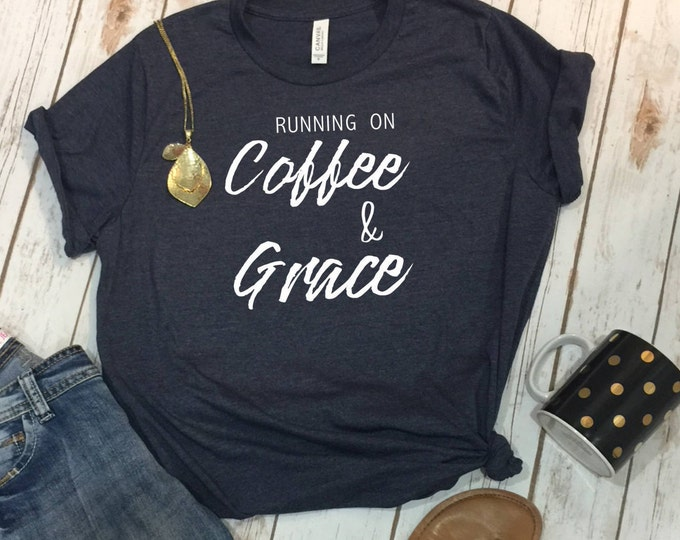 Running On Coffee And Grace, Christian T Shirts, Christian Gift, Coffee Shirts, Grace Shirt, Inspirational Shirts, Inspirational, Christian