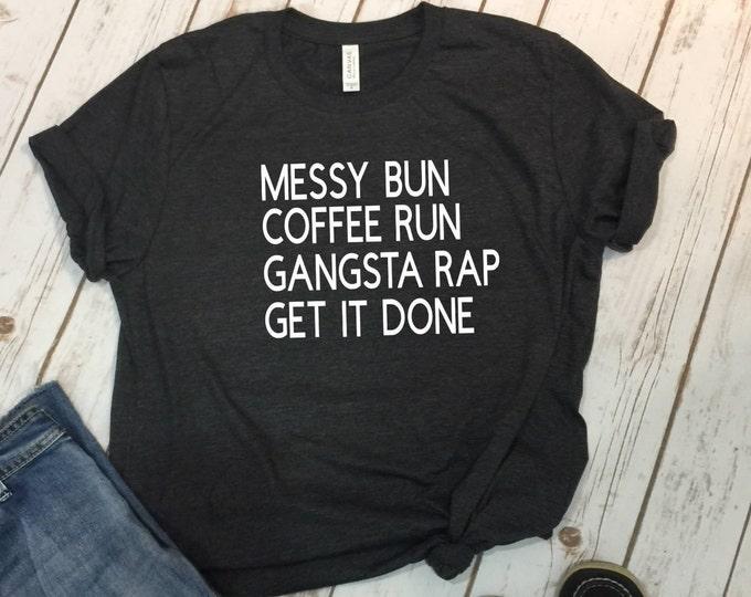Messy Bun, Coffee Run, Gangsta Rap, Get it done, Kinda Classy Kinda Hood, Mom Tee