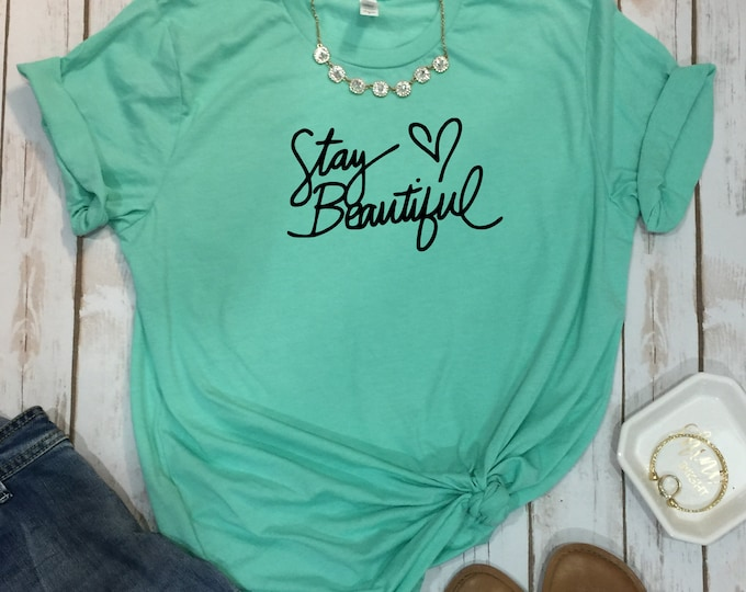 Stay Beautiful, Inspirational Shirts, Inspirational, Shirts For Women, Inspirational Gifts, Positive Vibes Shirt, Gift For Her,  Cute Shirt