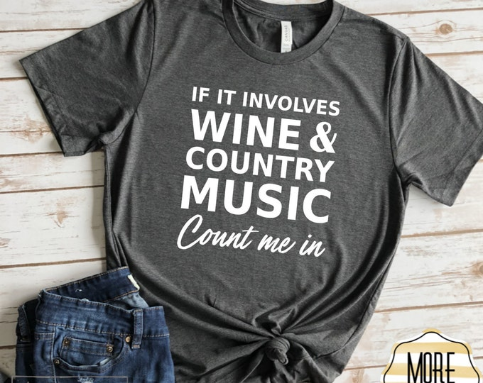 If It Involves Wine And Country Music Count Me In, Wine Shirt, Country Music Shirt, Wine Lover, Country Music Lover, Nashville Shirts, Wine