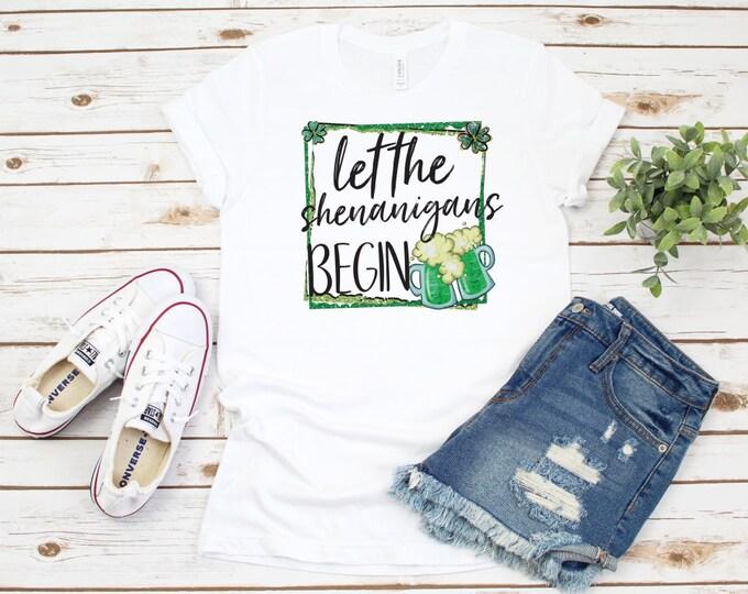 Let The Shenanigans Begin, St Patricks Day Shirt, Womens Graphic Tshirt