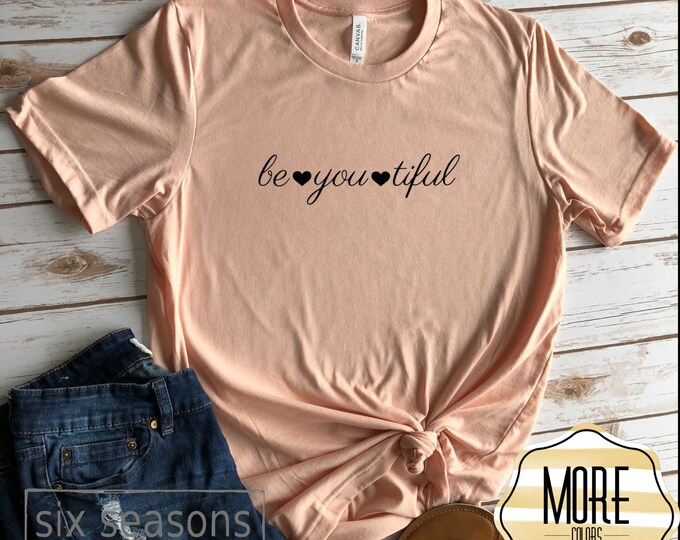 BeYouTiful, WOmens Graphic Tee, Be You, Positive Vibes Shirt, Gift For Her,  Cute Shirt