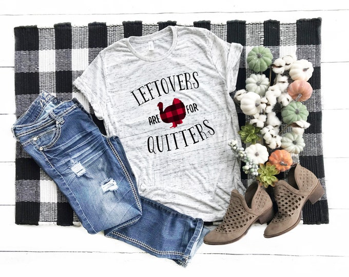 Leftovers Are For Quitters, Funny Thanksgiving Shirt