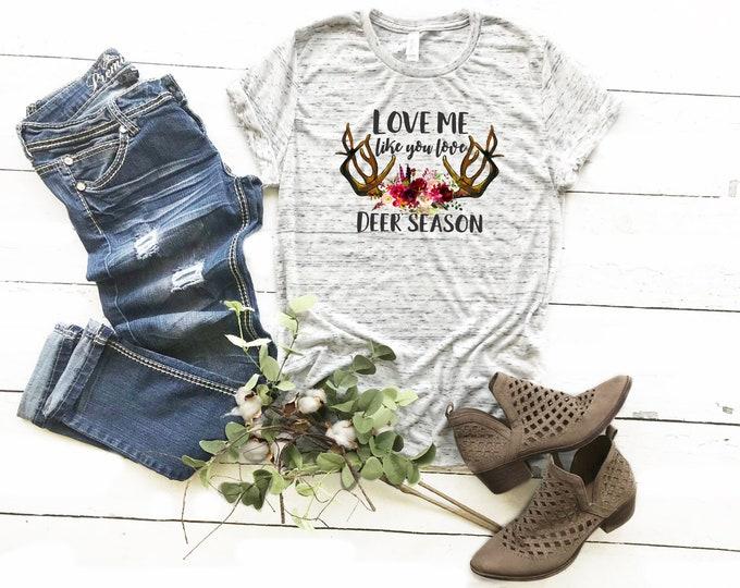 Love Me Like You Love Deer Season, Unisex Short Sleeve Shirt for Women
