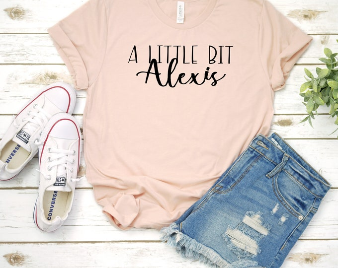 A Little Bit Alexis, Schitts Creek Shirt, Funny Womens Graphic Tee