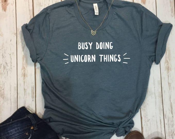 Busy Doing Unicorn Things, Unicorn Shirt, Wanderlust, Unicorn Gift, Unicorn Shirt, Womens Unicorn Shirt, Unicorn Tee, Womens Unicorn Shirt