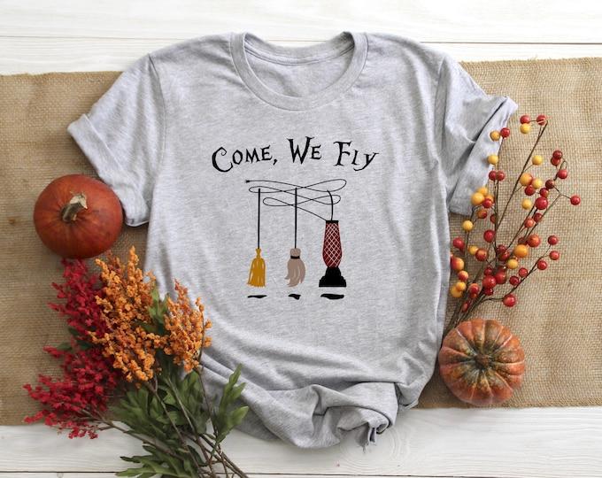 Come We Fly, Hocus Pocus Shirt, Sanderson Sisters, Womens Halloween Shirt
