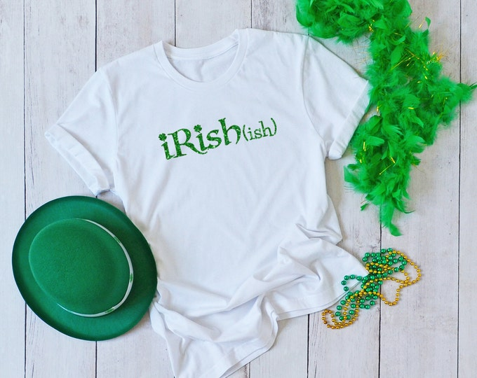 Irish ish, St Patricks Day Glitter Shirt, Womens Graphic Tee