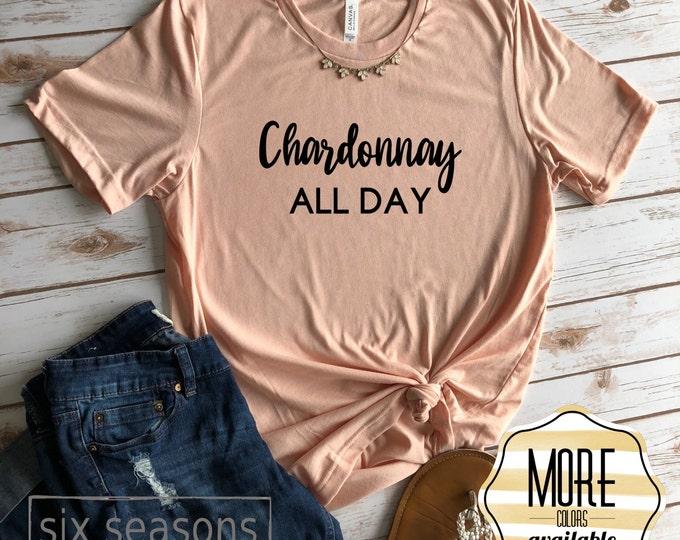 Chardonnay All Day Shirt, Gift For Wine Lover, Unisex Bella Canvas Tshirt