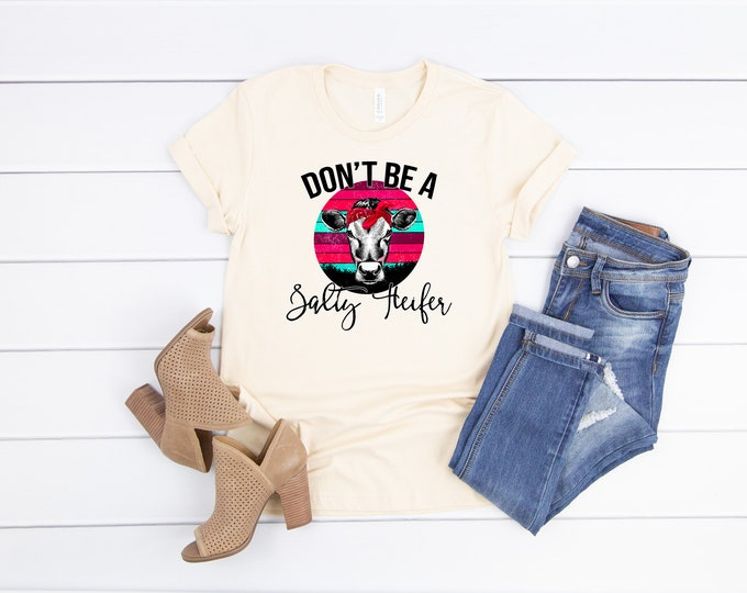 Don't Be A Salty Heifer Funny Cow, Funny Womens Shirt, Heifer Shirt