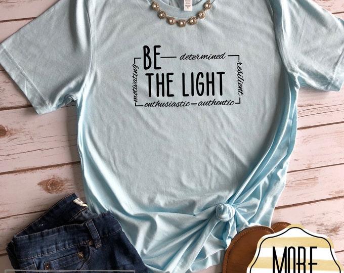 Be The Light Shirt, Christian Shirts for Women, Inspirational T Shirt, Bella Canvas Unisex Shirt