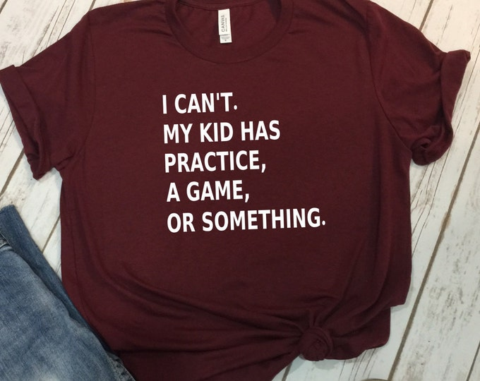 I cant my kid has practice shirt, Funny Sports Mom Shirt, Baseball Mom Shirts, Softball Mom Shirts