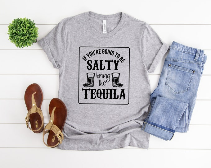 If You Are Going to Be Salty Bring The Tequila Shirt, Tequila Shirt, Funny Womens Graphic Tee