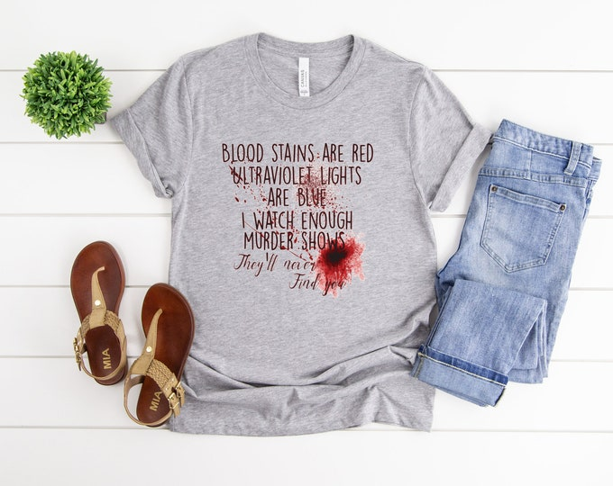 Crime Show Addict, Blood Stains are Red, Funny Womens Graphic Tee, Binge Worthy, Murder Shows