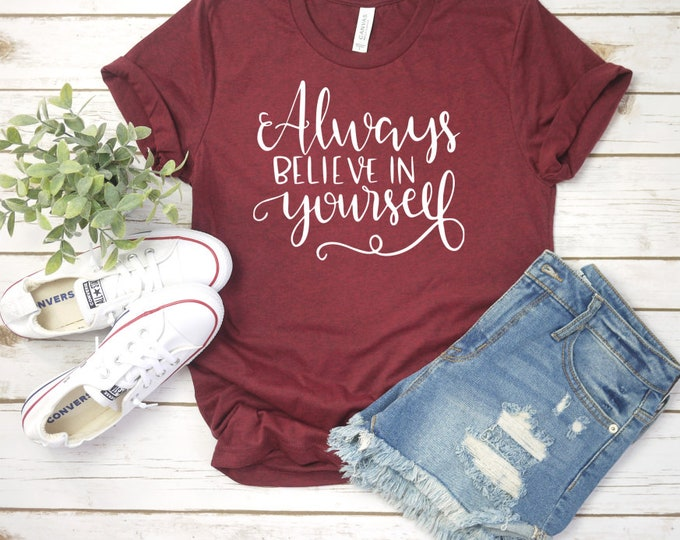 Always Be Yourself, I can and I will,  Inspirational Shirt, She Believed she could shirt, Good Vibes Only, Positive Vibes,  Inspirational