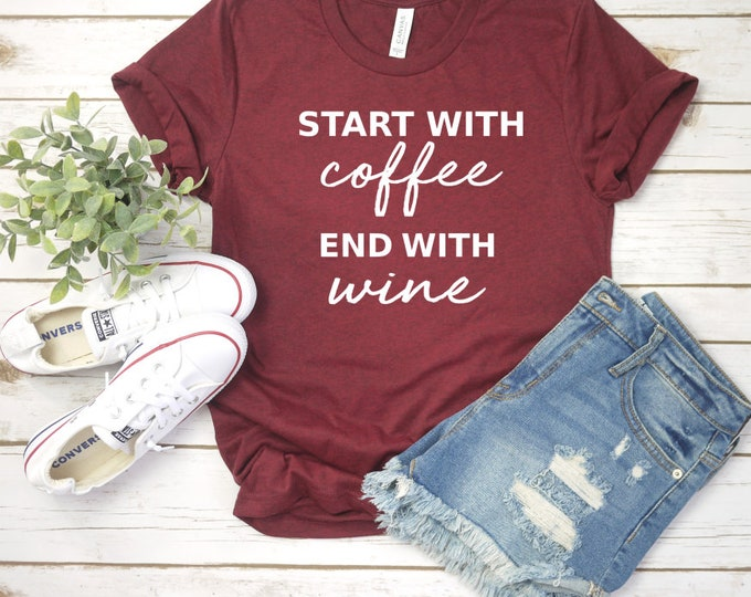 Start With Coffee End With Wine Shirt, Wine Shirt, Wine Shirts, But First Coffee, Mom Life Shirt, Coffee Lover Gift, Wine Lover Gift,