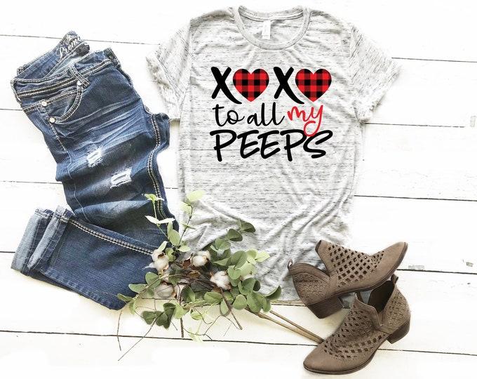 XOXO To All My Peeps, buffalo plaid shirt, Valentines Shirt, Womens Graphic Tee, Valentines Day Tshirt