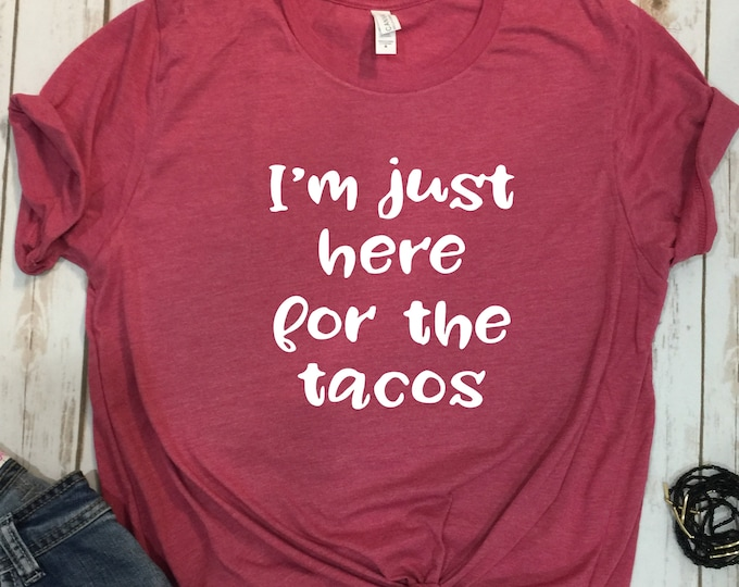 Im Just Here for the tacos Shirt, Womens Cinco De Mayo Shirt, Tacos and Tequila Shirt, Cinco De Mayo Women, Taco Shirt, Womens Taco Shirt