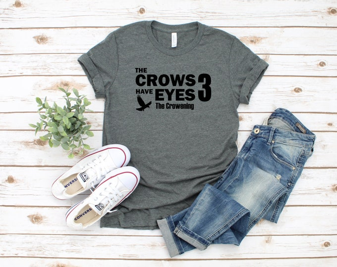 Schitts Creek Shirts, The Crows Have Eyes, Womens Graphic Tee, Schitts Creek Fan Gift