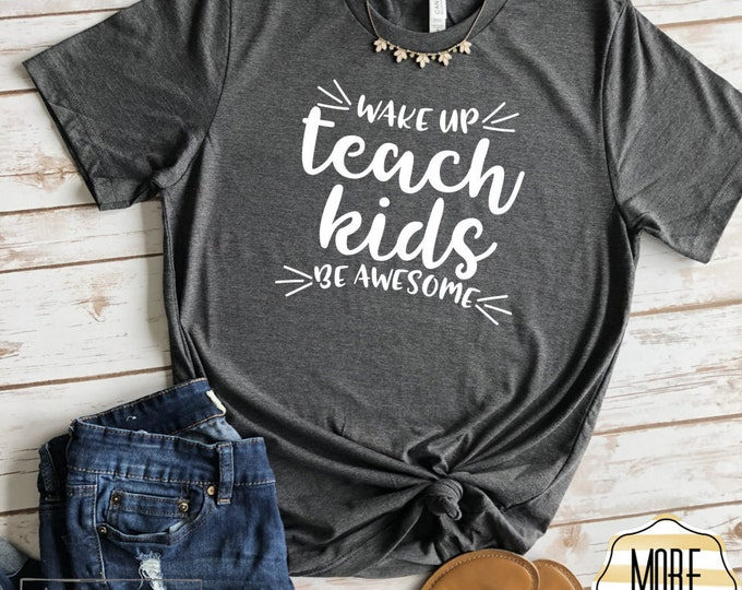 Wake Up Teacher Kids Be Awesome Shirt, Cute Teacher Tshirt, Gift For Teacher