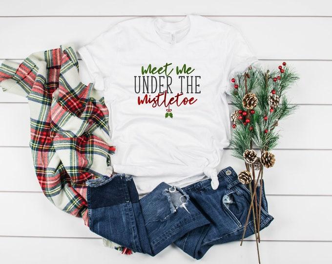 Meet me under The Mistletoe, Womens Christmas Graphic Tshirt, Christmas Shirts