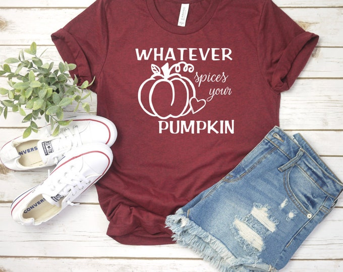 Whatever Spices Your Pumpkin,Fall Shirt, Pumpkin Shirt, Women Fall Shirt, Pumpkin Spice Shirt, Seasonal Shirt, Cute Fall Shirt