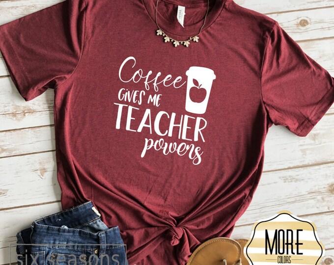Coffee Gives Me Teacher Powers Shirt, Cute Teacher Tshirt, Gift For Teacher